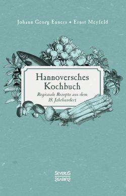 Hannoversches Kochbuch von Enners,  Johann Georg, Meyfeld,  Ernst