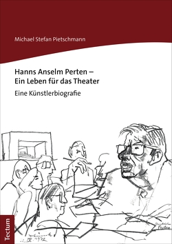 Hanns Anselm Perten – Ein Leben für das Theater von Pietschmann,  Michael Stefan