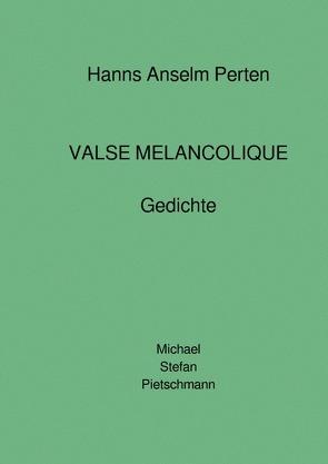 "Hanns Anselm Perten ""VALSE MELANCOLIQUE"" – Gedichte von Perten,  Hanns Anselm"