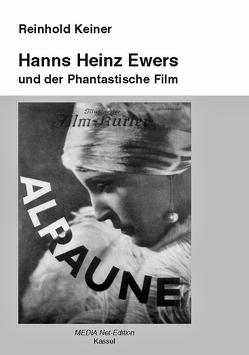 Hanns Heinz Ewers und der Phantastische Film von Keiner,  Reinhold