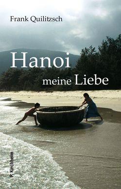 Hanoi meine Liebe von Quilitzsch,  Frank