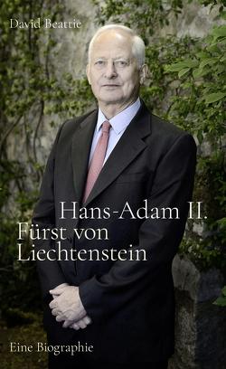 Hans-Adam II. Fürst von Liechtenstein – Eine Biografie von Beattie,  David, Hartz,  Cornelius