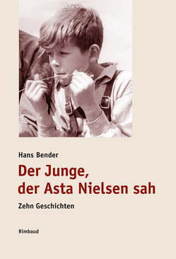 Hans Bender Ausgewählte Werke / Der Junge, der Asta Nielsen sah von Bender,  Hans, Kostka,  Jürgen, Schwark,  Hans Georg