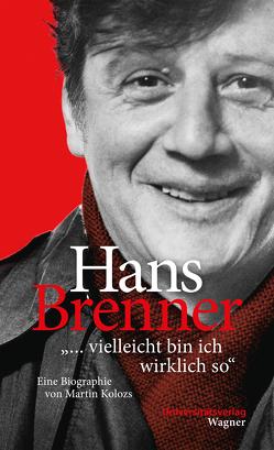 """Hans Brenner. """"vielleicht bin ich wirklich so"""" von Kolozs,  Martin"""