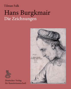 Hans Burgkmair. Die Zeichnungen von Falk,  Tilman