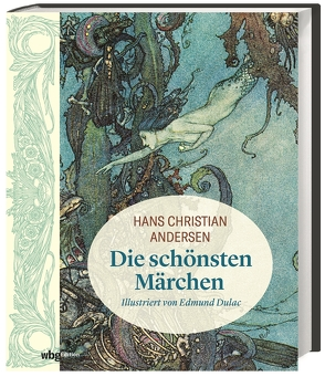 Hans Christian Andersen: Die schönsten Märchen von Andersen,  Hans Christian, Dulac,  Edmund