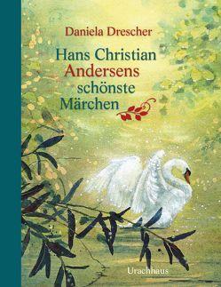 Hans Christian Andersens schönste Märchen von Andersen,  Hans Christian, Drescher,  Daniela