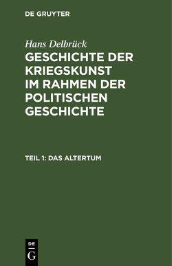 Hans Delbrück: Geschichte der Kriegskunst im Rahmen der politischen Geschichte / Das Altertum von Christ,  Karl, Raulff,  Ulrich