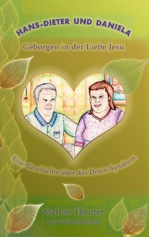Hans-Dieter und Daniela – geborgen in der Liebe Jesu von Theurer,  Helmut, Theurer,  Marlies