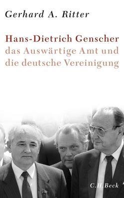 Hans-Dietrich Genscher, das Auswärtige Amt und die deutsche Vereinigung von Ritter,  Gerhard A