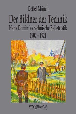 Hans Dominik, der Bildner der Technik von Münch,  Detlef