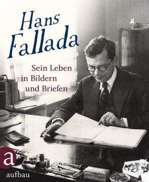 Hans Fallada: Sein Leben in Bildern und Briefen von Ditzen,  Ulrich, Müller-Waldeck,  Gunnar, Ulrich,  Roland