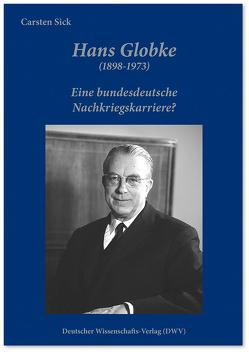 Hans Globke (1898-1973). Eine bundesdeutsche Nachkriegskarriere? von Sick,  Carsten