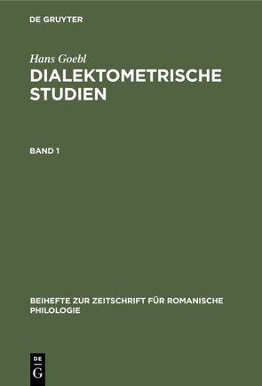 Hans Goebl: Dialektometrische Studien / Hans Goebl: Dialektometrische Studien. Band 1 von Goebl,  Hans, Selberherr,  Siegfried