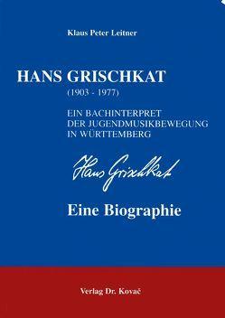Hans Grischkat (1903-1977) – Ein Bachinterpret der Jugendmusikbewegung in Württemberg von Leitner,  Klaus P