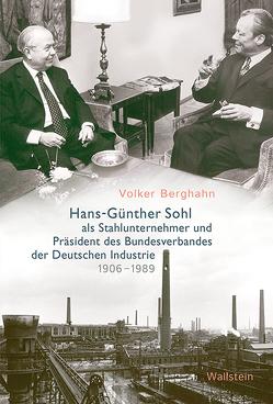 Hans-Günther Sohl als Stahlunternehmer und Präsident des Bundesverbandes der Deutschen Industrie 1906–1989 von Berghahn,  Volker