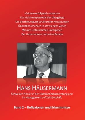 Hans Häusermann – Schweizer Pionier in der Unternehmensberatung und im Management auf Zeit-Geschäft von Häusermann,  Hans