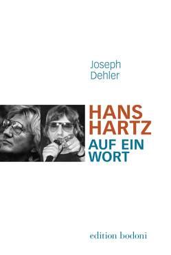Hans Hartz – Auf ein Wort von Dehler,  Joseph, Johne,  Marc