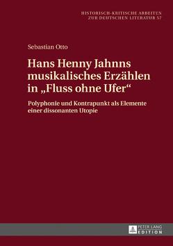Hans Henny Jahnns musikalisches Erzählen in «Fluss ohne Ufer» von Otto,  Sebastian