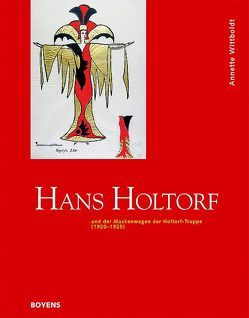 Hans Holtorf und der Maskenwagen der Holtorf-Truppe (1920-1925) von Wittboldt,  Annette