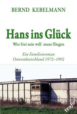 Hans ins Glück. Wer frei sein will muss fliegen von Kebelmann,  Bernd