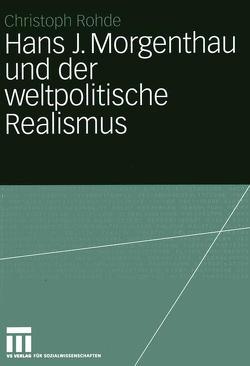 Hans J. Morgenthau und der weltpolitische Realismus von Rohde,  Christoph