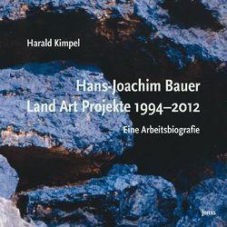 Hans-Joachim Bauer. Land Art Projekte 1994-2012 von Kimpel,  Harald
