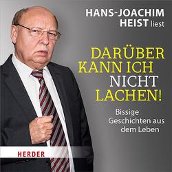 Hans-Joachim Heist liest: Darüber kann ich nicht lachen! von Heist,  Hans-Joachim