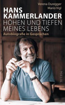 Hans Kammerlander – Höhen und Tiefen meines Lebens von Duregger,  Verena, Kammerlander,  Hans, Vigl,  Mario