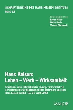 Hans Kelsen: Leben – Werk – Wirksamkeit von Ogris,  Werner, Olechowski,  Thomas, Walter,  Robert