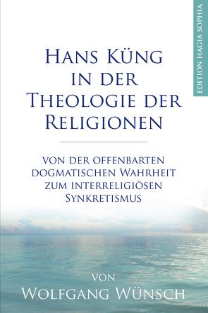 Hans Küng in der Theologie der Religionen von Jurcan,  Emil, Wünsch,  Dr. Dr. Wolfgang