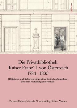 Hans Petschar / Die Privatbibliothek Kaiser Franz' I. von Österreich 1784-1835 von Huber-Frischeis,  Thomas, Knieling,  Nina, Valenta,  Rainer
