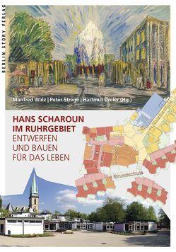 Hans Scharoun im Ruhrgebiet von Dreier,  Hartmut, Strege,  Peter, Walz,  Manfred