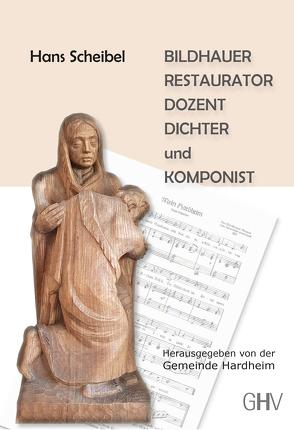 Hans Scheibel – BILDHAUER – RESTAURATOR – DOZENT – DICHTER und KOMPONIST von Gemeinde Hardheim, Scheibel,  Hans