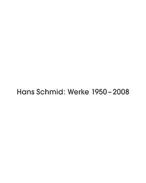 Hans Schmid: Werke 1950 – 2008 von Held,  Hans-Peter, Jenny,  Hannes, Schütz,  Andrin
