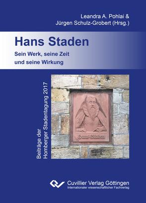 Hans Staden. Sein Werk, seine Zeit und seine Wirkung von Pohlai,  Leandra A., Schulz-Grobert,  Jürgen
