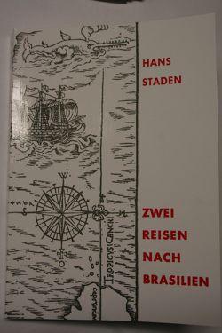Hans Staden: Zwei Reisen nach Brasilien 1548 – 1555 von Staden,  Hans, Wolfhager Land,  Regionalmuseum