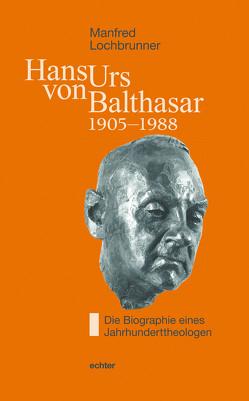 Hans Urs von Balthasar (1905-1988) von Lochbrunner,  Manfred