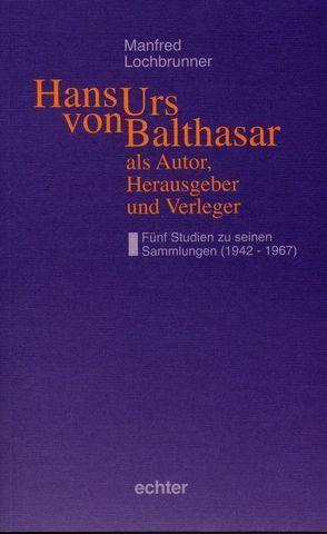 Hans Urs von Balthasar als Autor, Herausgeber und Verleger von Lochbrunner,  Manfred
