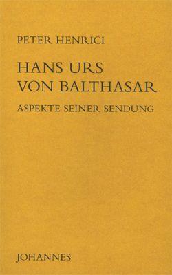 Hans Urs von Balthasar – Aspekte seiner Sendung von Henrici,  Peter