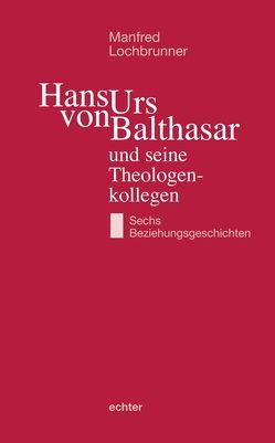 Hans Urs von Balthasar und seine Theologenkollegen von Lochbrunner,  Manfred