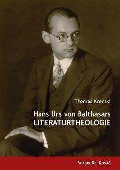 Hans Urs von Balthasars Literaturtheologie von Krenski,  Thomas