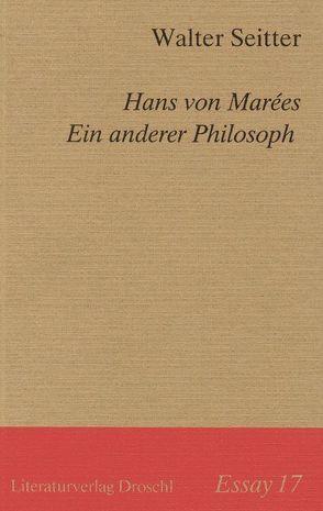 Hans von Marées. Ein anderer Philosoph von Seitter,  Walter
