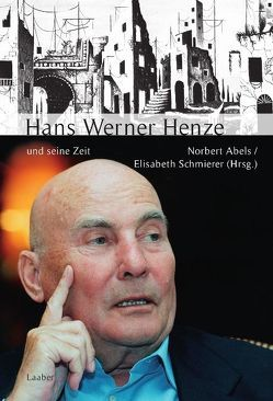 Hans Werner Henze und seine Zeit von Abels,  Norbert, Schmierer,  Elisabeth