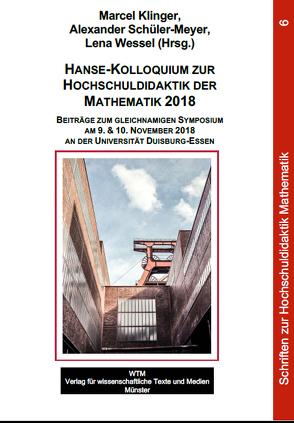 Hanse-Kolloquium zur Hochschuldidaktik der Mathematik 2018 von Klinger,  Marcel, Schüler-Meyer,  Alexander, Wessel,  Lena
