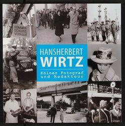 Hansherbert Wirtz. Kölner Fotograf und Redakteur von Baehr,  Thomas, Kötz,  Sebastian, Neuhausen,  Hubertus
