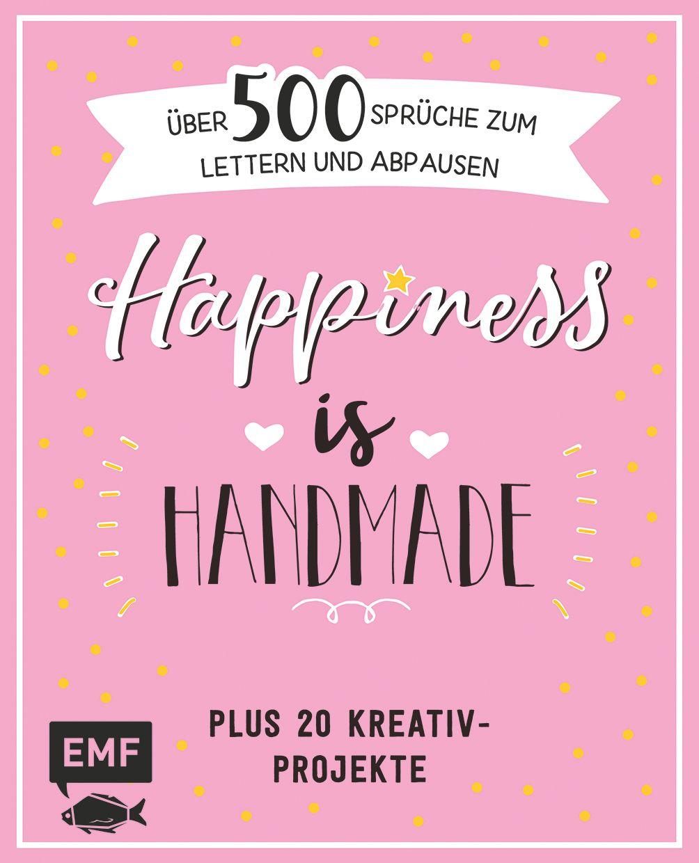 Happiness is handmade – über 500 Sprüche, Zitate und Weisheiten zu