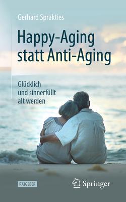 Happy-Aging statt Anti-Aging von Sprakties,  Gerhard