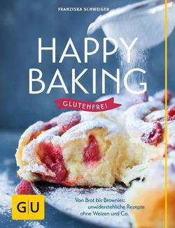 Happy baking glutenfrei von Schweiger,  Franziska