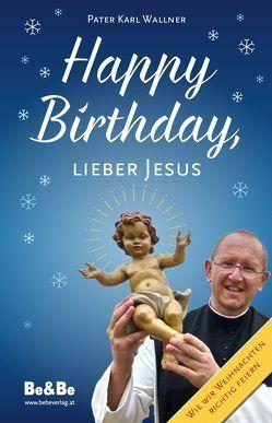 Happy Birthday, lieber Jesus von Wallner,  Pater Karl